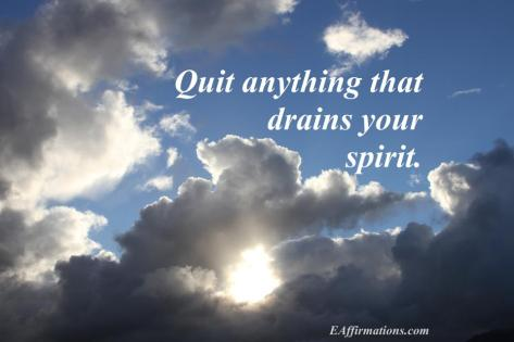 Quit Anything That Drains Your Spirit